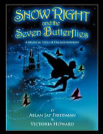 Snow Right and the Seven Butterflies : A Magical Tale of Enlightenment - Allan Jay Friedman