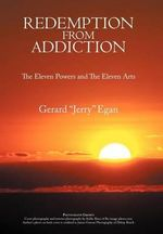 Redemption from Addiction : The Eleven Powers and the Eleven Arts - Gerard