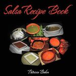 Salsa Recipe Book : An Open Kitchen Cookbook & Travelogue - Patricia Baker