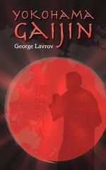 Yokohama Gaijin : Memoir of a Foreigner Born in Japan - George Lavrov