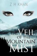 The Veil of the Mountain Mist - Z. H. Khan