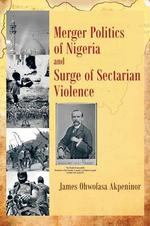 Merger Politics of Nigeria and Surge of Sectarian Violence - James Ohwofasa Akpeninor
