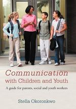 Communication with Children and Youth : A Guide for Parents, Social and Youth Workers - Stella Okoronkwo