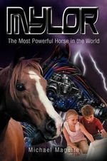 Mylor : The Most Powerful Horse in the World - Michael Maguire