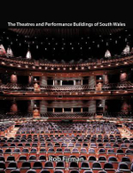 The Theatres and Performance Buildings of South Wales - Rob Firman