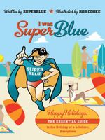 I was Superblue : HAPPY HOLIDAYS - The essential guide to the Holiday of a Lifetime Everytime -  Superblue