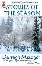 Stories of the Season : A Collection of Short Stories Inspired by the Spirit of Christmas - Darragh Metzger