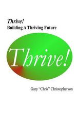 Thrive! - Building a Thriving Future - Gary