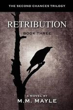 Retribution : The Second Chances Trilogy Book Three - M M Mayle