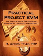 Practical Project Evm : The Application of Earned Value Management to Project Management - M Jeffery Tyler Pmp