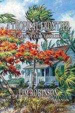 A Tropical Frontier, Tales of Old Florida - Tim Robinson