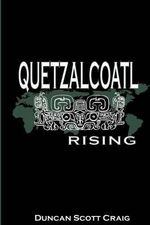 Quetzalcoatl Rising : A Buddhist Monk in Fifth Century Mexico - MR Duncan Scott Craig