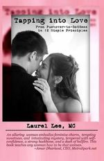Tapping Into Love : From Pushover-To-Goddess in 12 Simple Principles - Laurel Lee MC