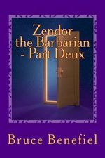 Zendor the Barbarian - Part Deux : New Expanded Edition - Bruce Lee Benefiel