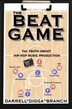 The Beat Game : The Truth about Hip Hop Production - Darrell Digga Branch