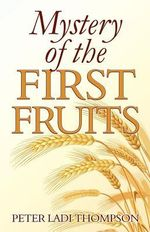 Mystery of the First Fruits - Peter Ladi Thompson