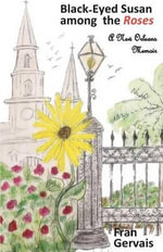 Black-Eyed Susan Among the Roses : A New Orleans Memoir - Fran Gervais