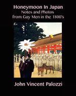 Honeymoon in Japan : Notes and Photos from Gay Men in the 1800's - John Vincent Palozzi