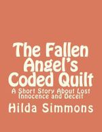 The Fallen Angel's Coded Quilt : A Short Story about Lost Innocence and Deceit - MS Hilda Simmons