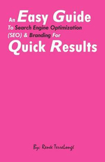 An Easy Guide to Search Engine Optimization (Seo) & Branding for Quick Results : Search Engine Optimization, What Is Branding, Making Money on the Internet, Social Media Marketing, New Media - MS Renee Terrelonge