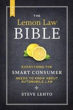 The New Lemon Law Bible : Everything the Smart Consumer Needs to Know about Automobile Law - Steve Lehto