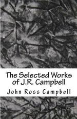 The Selected Works of J.R. Campbell - John Ross Campbell
