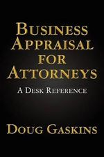 Business Appraisal for Attorneys : A Desk Reference - Doug Gaskins