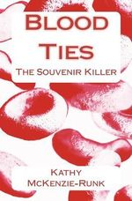 Blood Ties : The Souvenir Killer - Kathy McKenzie-Runk