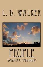 People : What R U Thinkin? - L D Walker