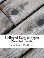 Collateral Damage Report (Selected Treats) : In Association with the Jerusalem Engine Repair Company - Michael Pollick