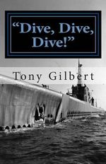Dive, Dive, Dive! : The USS Cavalla in Combat - MR Tony Templar Gilbert