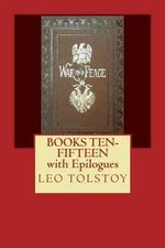War and Peace : Books Ten-Fifteen with Epilogues - Count Leo Nikolayevich Tolstoy