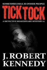 Tick Tock : A Detective Shakespeare Mystery - J Robert Kennedy