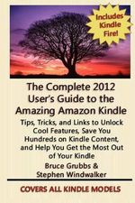 The Complete 2012 User's Guide to the Amazing Amazon Kindle : Digital Trip Planning, Recording, and Sharing - Stephen Windwalker