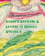 Amber's Artwork & Letters to Mommy Volume 1 - Nicki Naylor