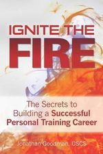 Ignite the Fire - : The Basics - Jonathan Goodman Cscs