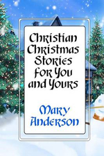 Christian Christmas Stories for You and Yours - Mary Anderson