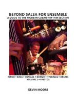 Beyond Salsa for Ensemble - Cuban Rhythm Section Exercises : Piano - Bass - Drums - Timbales - Congas - Bongo - Kevin Moore