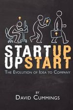 Startup Upstart : The Evolution of Idea Into Company - David Cummings