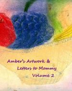 Amber's Artwork & Letters to Mommy Volume 2 - Nicki Naylor