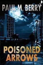 Poisoned Arrows - Paul M Berry