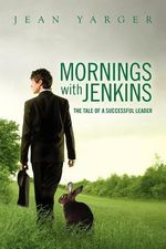 Mornings with Jenkins : The Tale of a Successful Leader - Jean Yarger