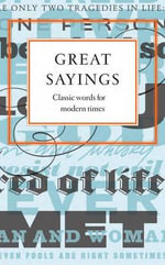 Great Sayings : Classic Words from Modern Times - Various