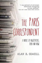 The Paris Correspondent : A Novel of Newspapers, Then and Now - Alan Cowell