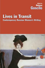 Lives in Transit : Contemporary Russian Women's Writing