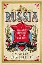 Russia : A 1,000 Year Chronicle of the Wild East - Martin Sixsmith