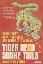 Tiger Head, Snake Tails : China Today, How It Got There, and Where It Is Heading - Jonathan Fenby