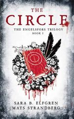 The Circle : The Engelsfors Trilogy--Book 1 - Sara B Elfgren