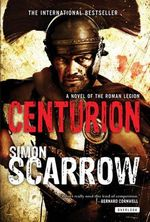 Centurion : Roman Legion Novels - Simon Scarrow