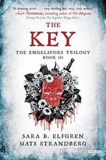 The Key : The Engelsfors Trilogy--Book 3 - Sara B Elfgren
